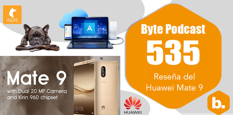 Byte Podcast 535 – Reseña del Huawei Mate 9