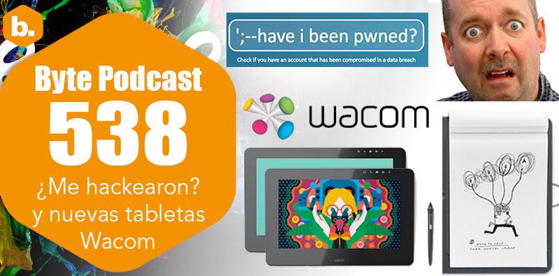 Byte Podcast 538 – ¿Me hackearon? y nuevas tabletas Wacom