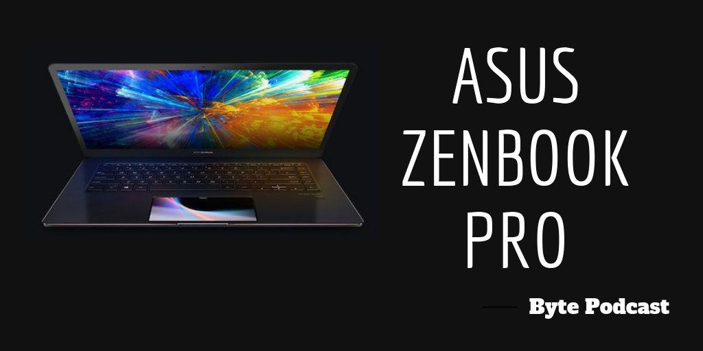 Byte Podcast – Asus ZenBook Pro