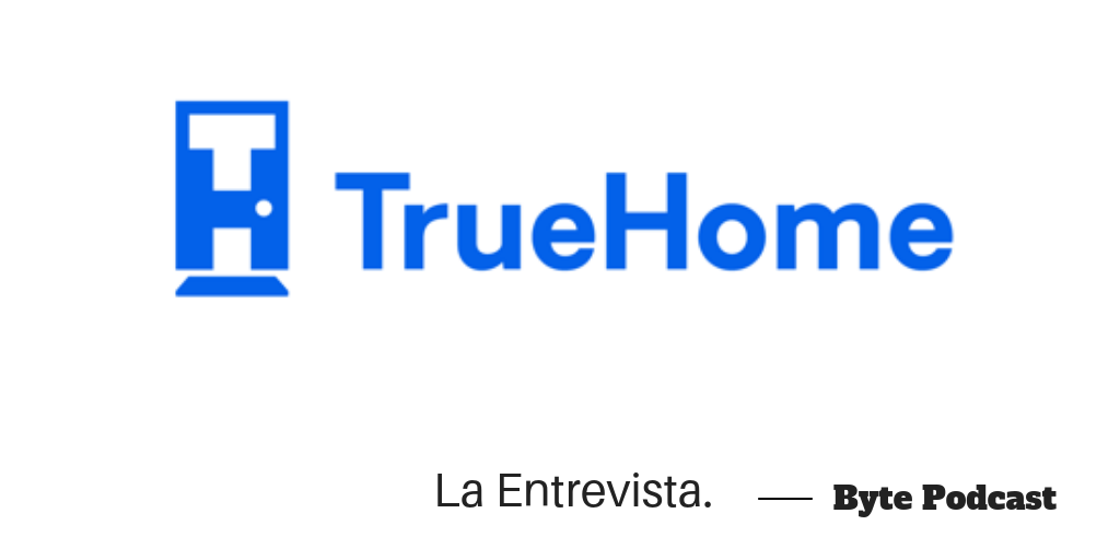 Byte Podcast – Entrevista TrueHome