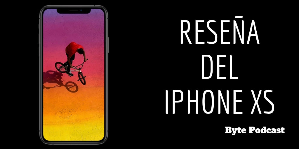 Byte Podcast – Reseña del iPhone XS
