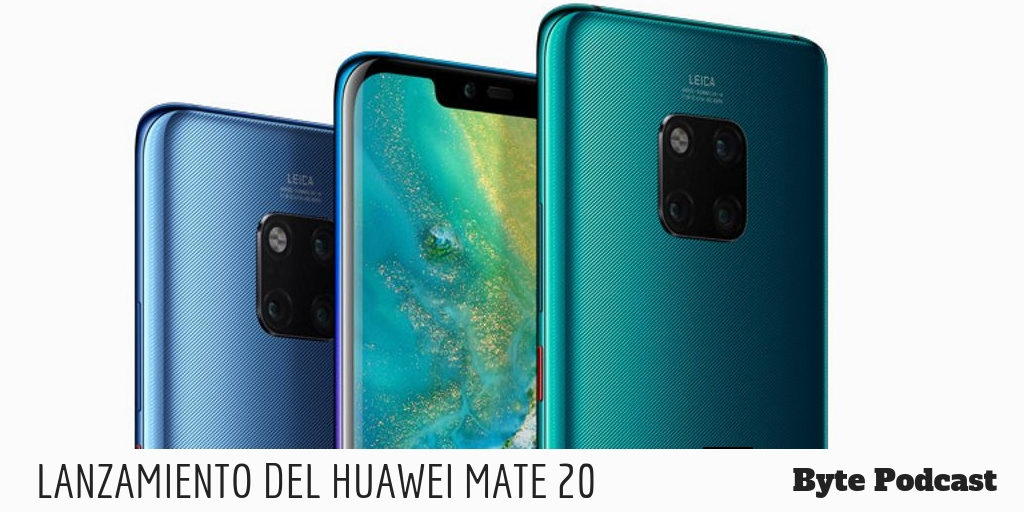 Byte Podcast – Lanzamiento del Huawei Mate 20