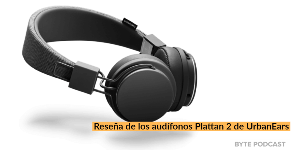 Byte Podcast – Reseña de los audífonos UrbanEars Plattan 2