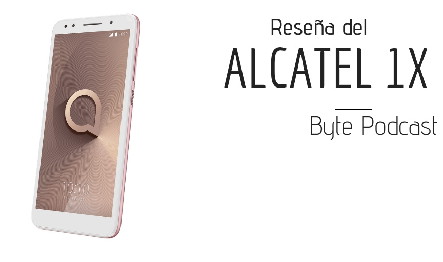 Byte Podcast – Reseña del Alcatel 1X