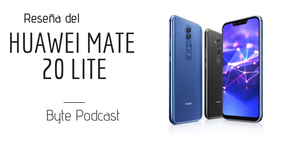 Byte Podcast – Reseña del Huawei Mate 20 Lite
