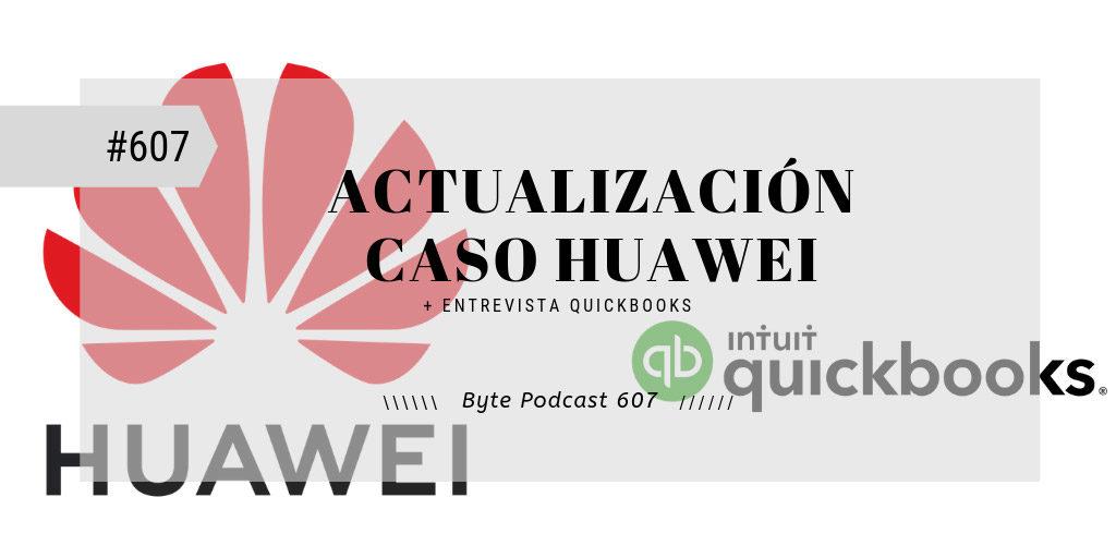 Byte Podcast 607 – Actualización sobre Huawei y entrevista QuickBooks