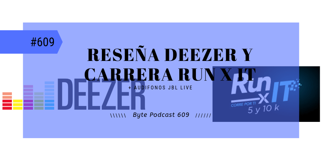 Byte Podcast 609 – Reseña Deezer y carrera Run X IT