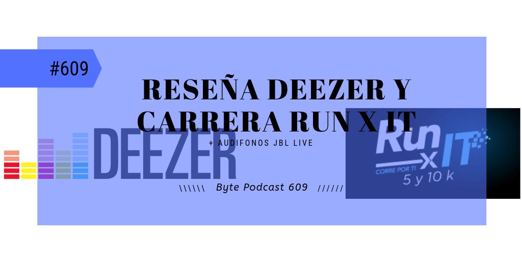 Byte Podcast 609 – Reseña Deezer y carrera Run X IT