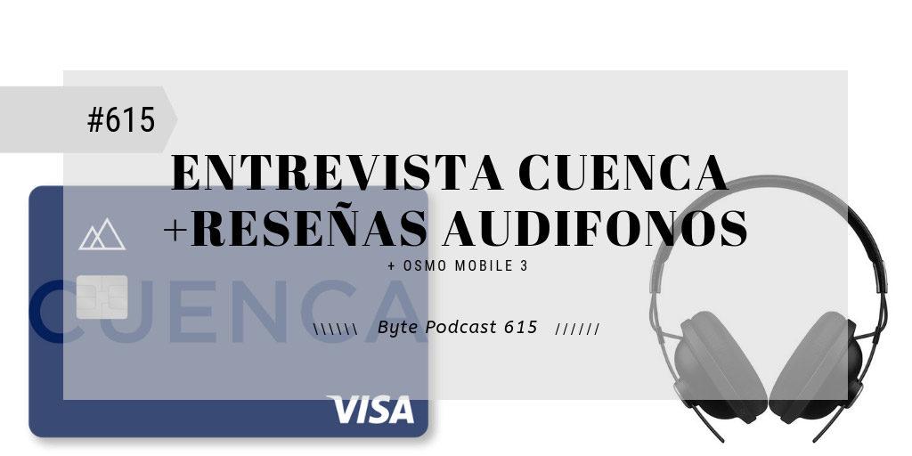 Byte Podcast 615 – Entrevista Cuenca y reseñas de audífonos