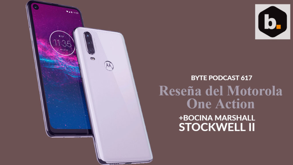 Byte Podcast 617 – Motorola one Action y entrevista Nu