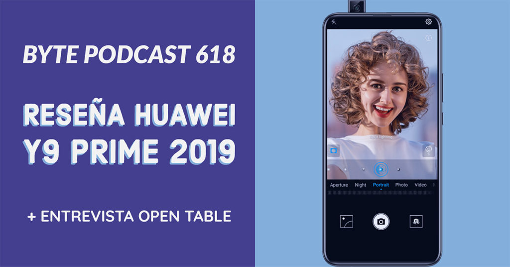 Byte Podcast 618 – Reseña Huawei Y9 Prime 2019 y entrevista OpenTable