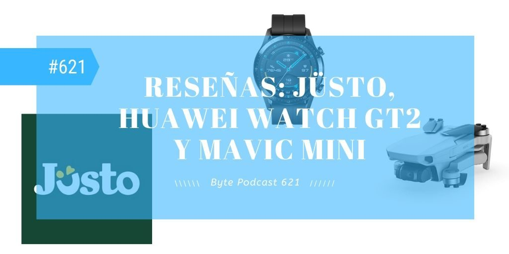 Byte Podcast 621 – Reseñas Justo, Huawei Watch GT2 y Mavic Mini