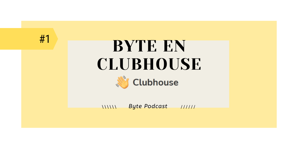 Byte Podcast edición Clubhouse 1