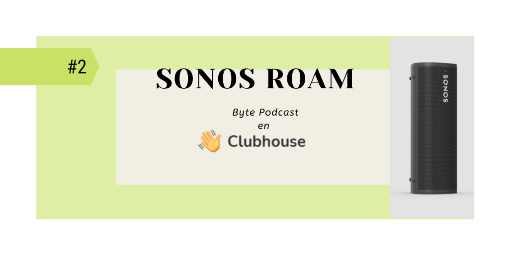 Byte Podcast en Clubhouse 2: Sonos Beam